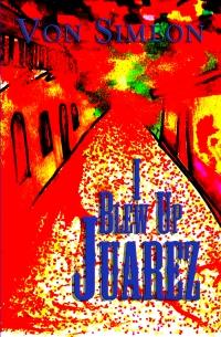 BUY ME! http://www.barnesandnoble.com/w/i-blew-up-juarez-von-simeon/1118891397?ean=2940149805129